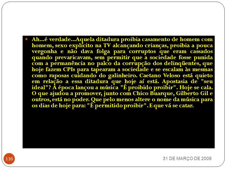 31 DE MARÇO DE 2009 115 Que ditadura era aquela que permitia que a oposição combatesse o governo, como ocorria com deputados como Ulisses Guimarães, apenas para se citar um nome.