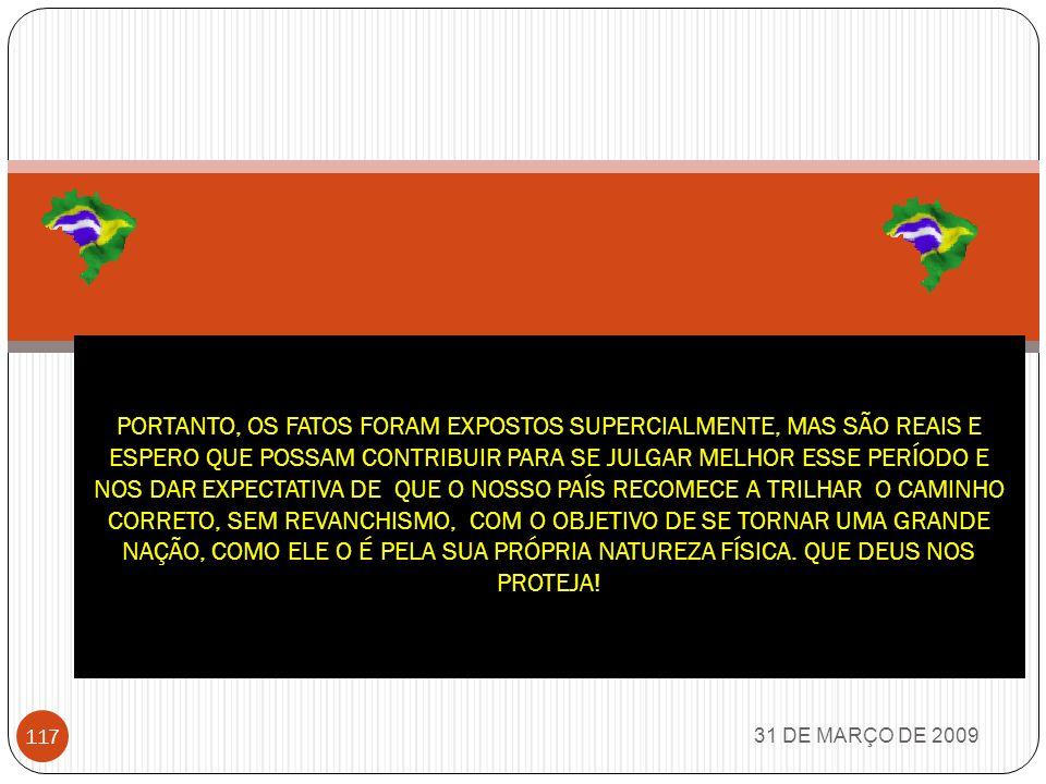31 DE MARÇO DE 2009 116 Ah...é verdade...Aquela ditadura proibia casamento de homem com homem, sexo explícito na TV alcançando crianças, proibia a pou