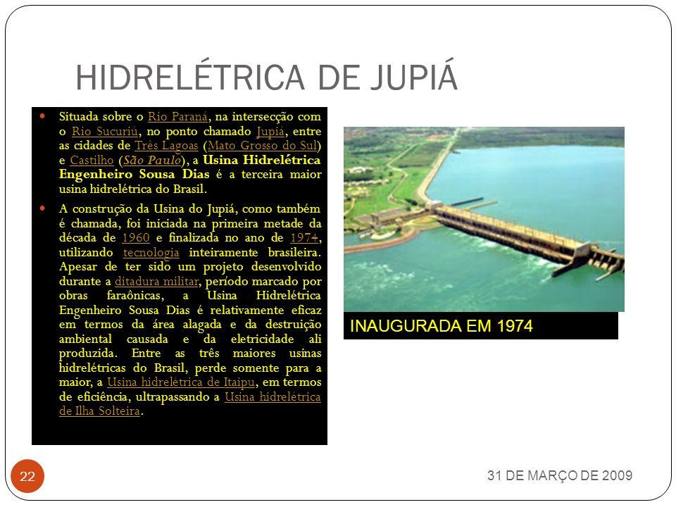 USINA HIDRELÉTRICA DE ILHA SOLTEIRA 31 DE MARÇO DE 2009 21 A Usina Hidrelétrica Ilha Solteira é a maior usina da CESP e do Estado de São Paulo e a terceira maior usina hidrelétrica do Brasil.