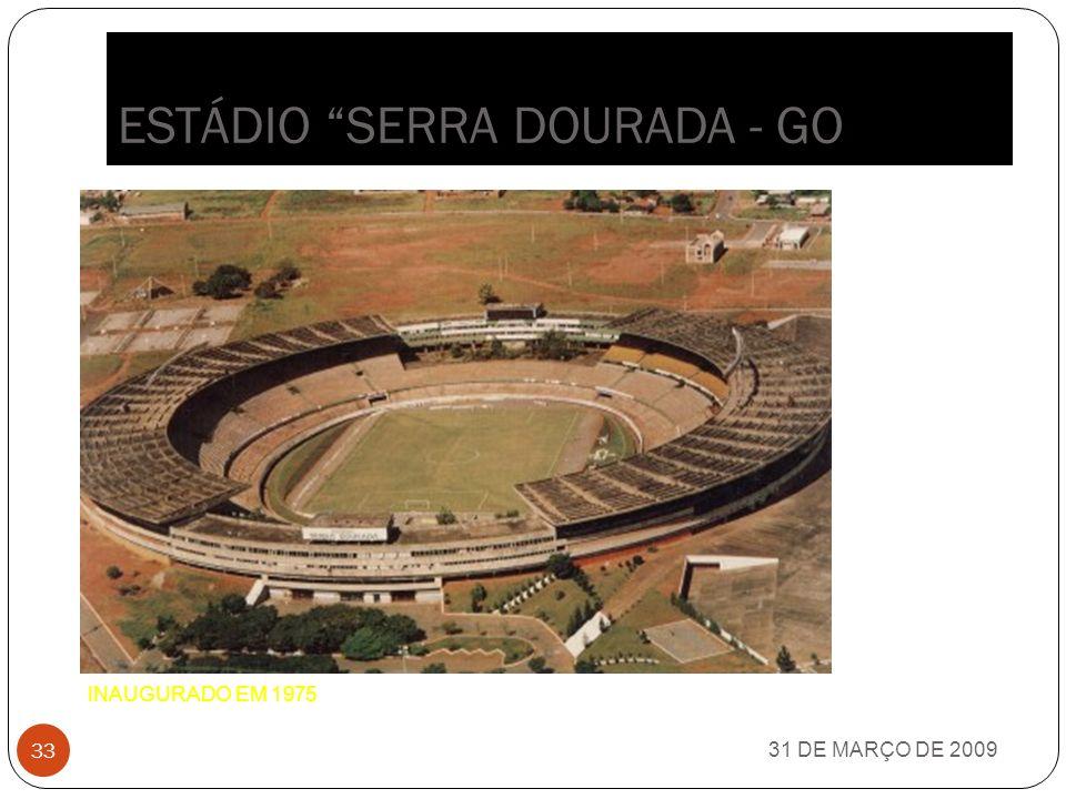 ESTÁDIO MANÉ GARRICHA - DF 31 DE MARÇO DE 2009 32 INAUGURADO EM 1974