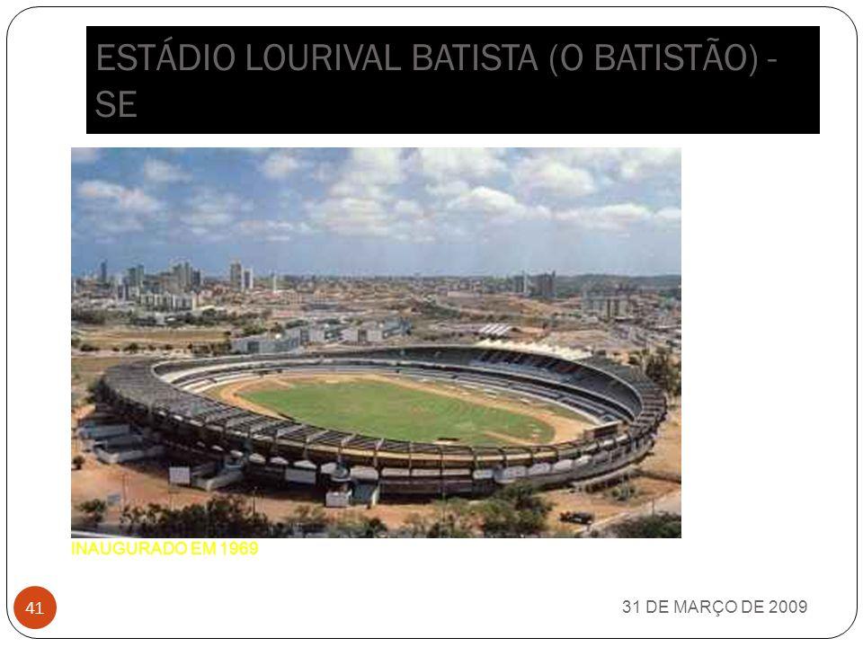 ESTÁDIO GOV. ALBERTO TAVARES SILVA (ALBERTÃO) - PI 31 DE MARÇO DE 2009 40 INAUGURADO EM 1976