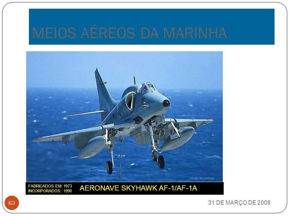FRAGATAS CLASSE GREENHALG 31 DE MARÇO DE 2009 62 F GREENHALG (F-46) – LANÇADA AO MAR: 1976 INCORPORADA: 1996 F DODSWORTH (47) – LANÇADA AO MAR: 1978 INCORPORADA: 1996 – BAIXA: 2004 F BOSÍSIO (F-48) – LANÇADA AO MAR: 1980 INCORPORADA: 1996 F RADEMARKER (F-49) – LANÇADA AO MAR: 1977 LANÇADA AO MAR: 1996