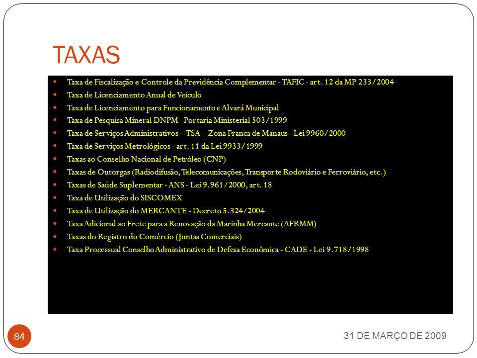 TAXAS 31 DE MARÇO DE 2009 83 Taxa de Autorização do Trabalho Estrangeiro Taxa de Avaliação in loco das Instituições de Educação e Cursos de Graduação - Lei 10.870/2004 Taxa de Classificação, Inspeção e Fiscalização de produtos animais e vegetais ou de consumo nas atividades agropecuárias - Decreto Lei 1.899/1981 Taxa de Coleta de Lixo Taxa de Combate a Incêndios Taxa de Conservação e Limpeza Pública Taxa de Controle e Fiscalização Ambiental – TCFA - Lei 10.165/2000 Taxa de Controle e Fiscalização de Produtos Químicos - Lei 10.357/2001, art.