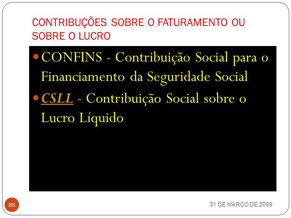 CONTRIBUIÇÕES TRABALHISTAS OU SOBRE A FOLHA DE PAGAMENTO 31 DE MARÇO DE 2009 85 INSS (contribuição) INSS (contribuição) FGTS - Fundo de Garantia do Tempo de Serviço FGTS PIS/PASEP (contribuição) PIS/PASEP (contribuição)