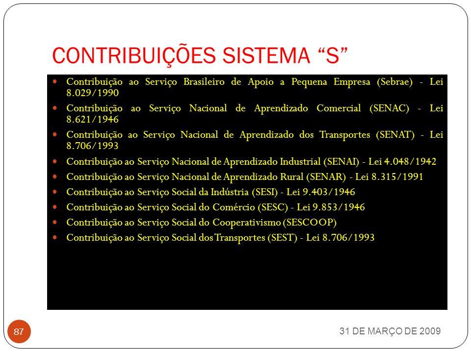 CONTRIBUÇÕES SOBRE O FATURAMENTO OU SOBRE O LUCRO 31 DE MARÇO DE 2009 86 CONFINS - Contribuição Social para o Financiamento da Seguridade Social CSLL - Contribuição Social sobre o Lucro Líquido CSLL