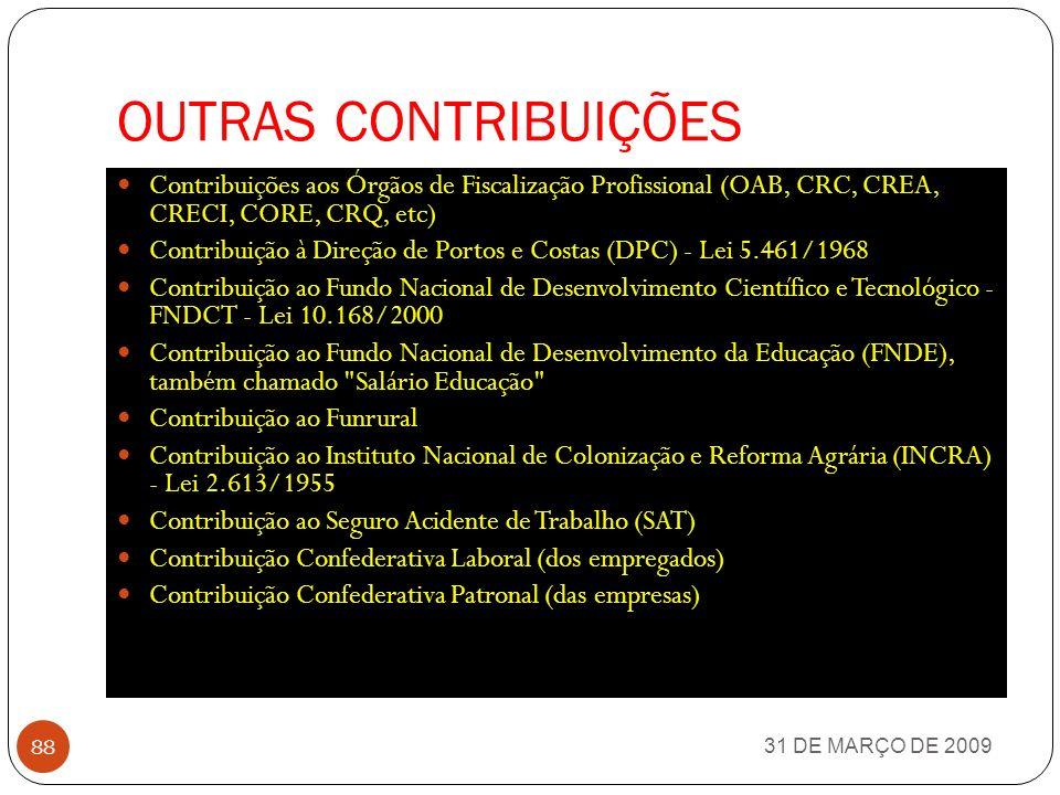 CONTRIBUIÇÕES SISTEMA S 31 DE MARÇO DE 2009 87 Contribuição ao Serviço Brasileiro de Apoio a Pequena Empresa (Sebrae) - Lei 8.029/1990 Contribuição ao Serviço Nacional de Aprendizado Comercial (SENAC) - Lei 8.621/1946 Contribuição ao Serviço Nacional de Aprendizado dos Transportes (SENAT) - Lei 8.706/1993 Contribuição ao Serviço Nacional de Aprendizado Industrial (SENAI) - Lei 4.048/1942 Contribuição ao Serviço Nacional de Aprendizado Rural (SENAR) - Lei 8.315/1991 Contribuição ao Serviço Social da Indústria (SESI) - Lei 9.403/1946 Contribuição ao Serviço Social do Comércio (SESC) - Lei 9.853/1946 Contribuição ao Serviço Social do Cooperativismo (SESCOOP) Contribuição ao Serviço Social dos Transportes (SEST) - Lei 8.706/1993