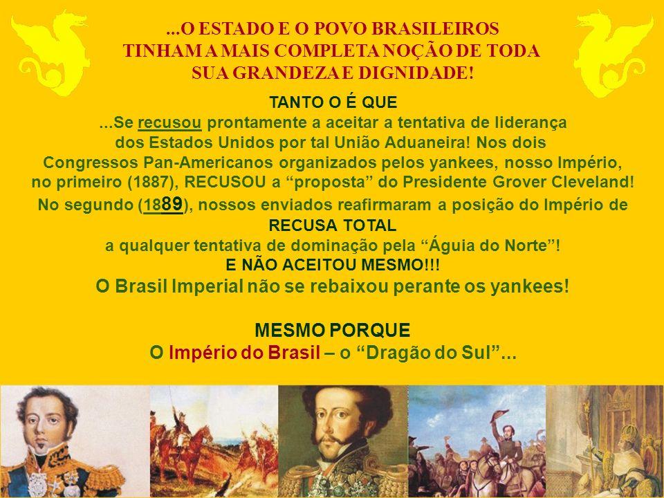 ...O ESTADO E O POVO BRASILEIROS TINHAM A MAIS COMPLETA NOÇÃO DE TODA SUA GRANDEZA E DIGNIDADE! TANTO O É QUE...Se recusou prontamente a aceitar a ten