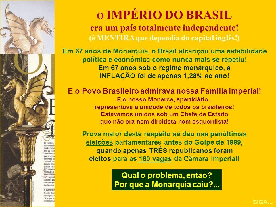 O IMPÉRIO DO BRASIL era um país totalmente independente! (é MENTIRA que dependia do capital inglês!) Em 67 anos de Monarquia, o Brasil alcançou uma es