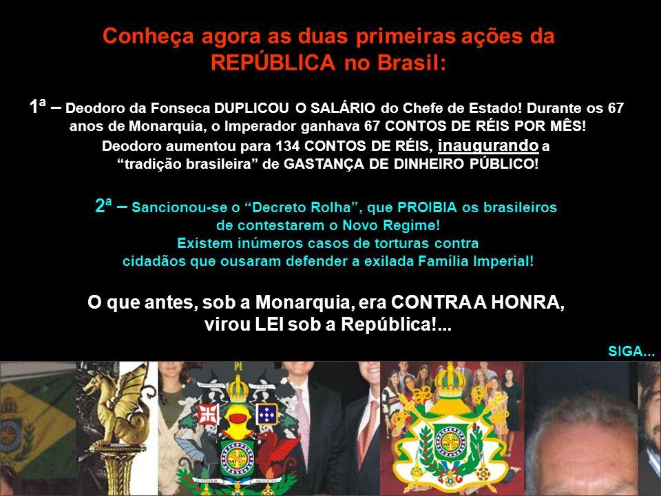 Conheça agora as duas primeiras ações da REPÚBLICA no Brasil: 1ª – Deodoro da Fonseca DUPLICOU O SALÁRIO do Chefe de Estado! Durante os 67 anos de Mon