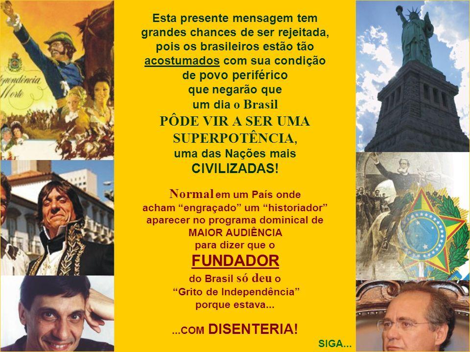 Esta presente mensagem tem grandes chances de ser rejeitada, pois os brasileiros estão tão acostumados com sua condição de povo periférico que negarão
