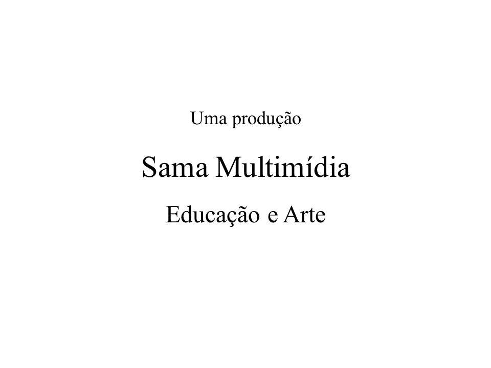 Uma produção Sama Multimídia Educação e Arte