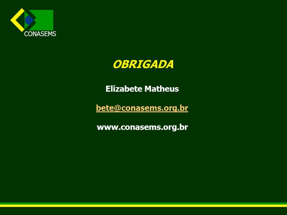 CONASEMS OBRIGADA Elizabete Matheus bete@conasems.org.br www.conasems.org.br