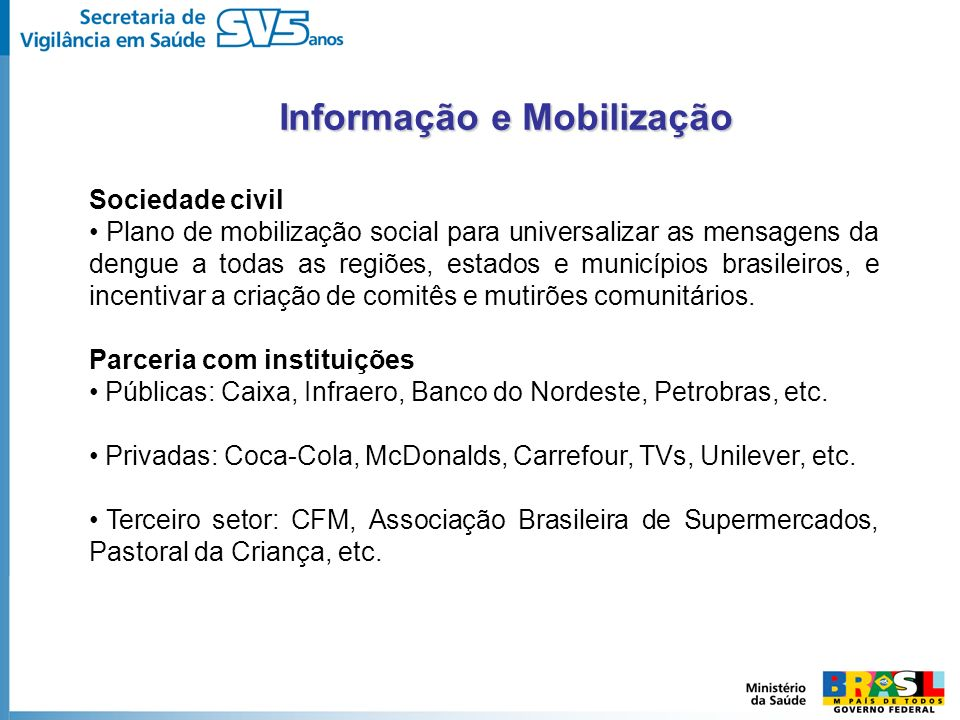 Informação e Mobilização Sociedade civil Plano de mobilização social para universalizar as mensagens da dengue a todas as regiões, estados e município