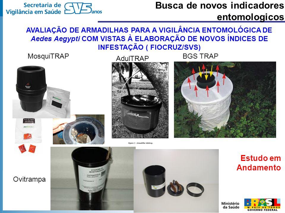 AVALIAÇÃO DE ARMADILHAS PARA A VIGILÂNCIA ENTOMOLÓGICA DE Aedes Aegypti COM VISTAS À ELABORAÇÃO DE NOVOS ÍNDICES DE INFESTAÇÃO ( FIOCRUZ/SVS) Estudo e