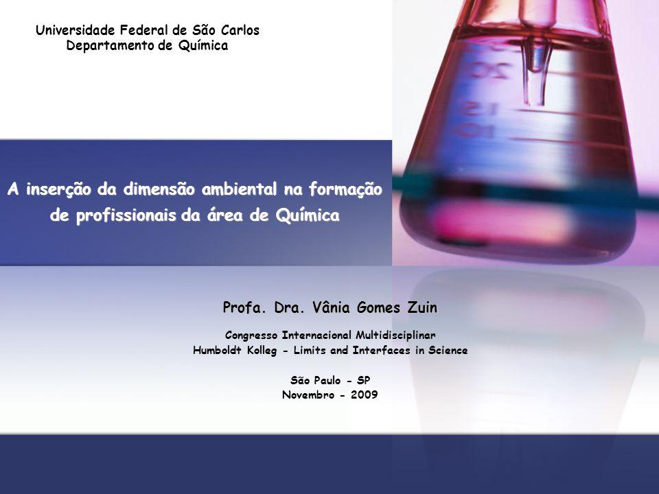 A inserção da dimensão ambiental na formação de profissionais da área de Química Profa. Dra. Vânia Gomes Zuin Congresso Internacional Multidisciplinar