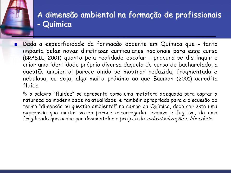 A dimensão ambiental na formação de profissionais - Química Dada a especificidade da formação docente em Química que - tanto imposta pelas novas diret