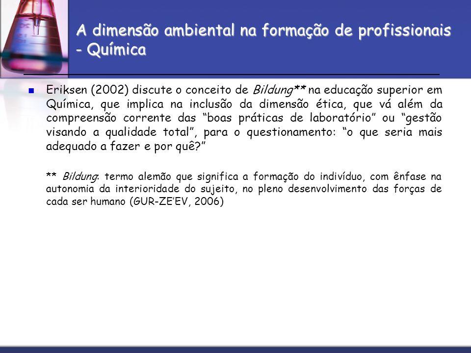 A dimensão ambiental na formação de profissionais - Química Eriksen (2002) discute o conceito de Bildung** na educação superior em Química, que implic