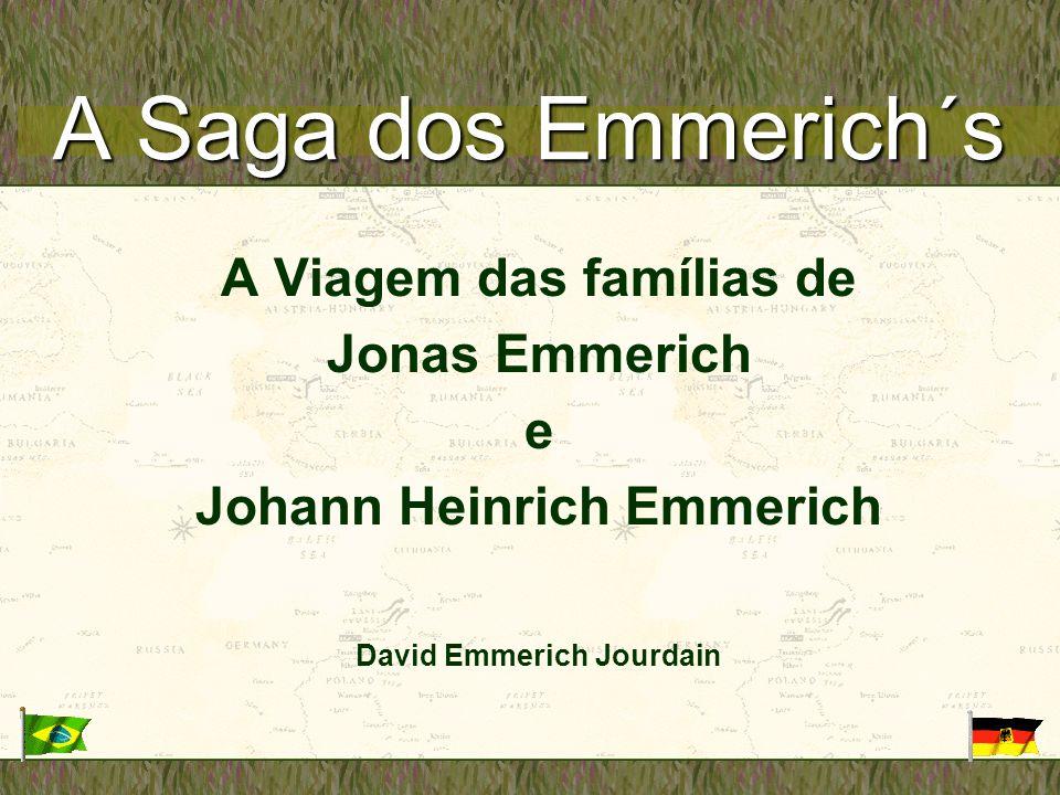 A Saga dos Emmerich´s A Viagem das famílias de Jonas Emmerich e Johann Heinrich Emmerich David Emmerich Jourdain