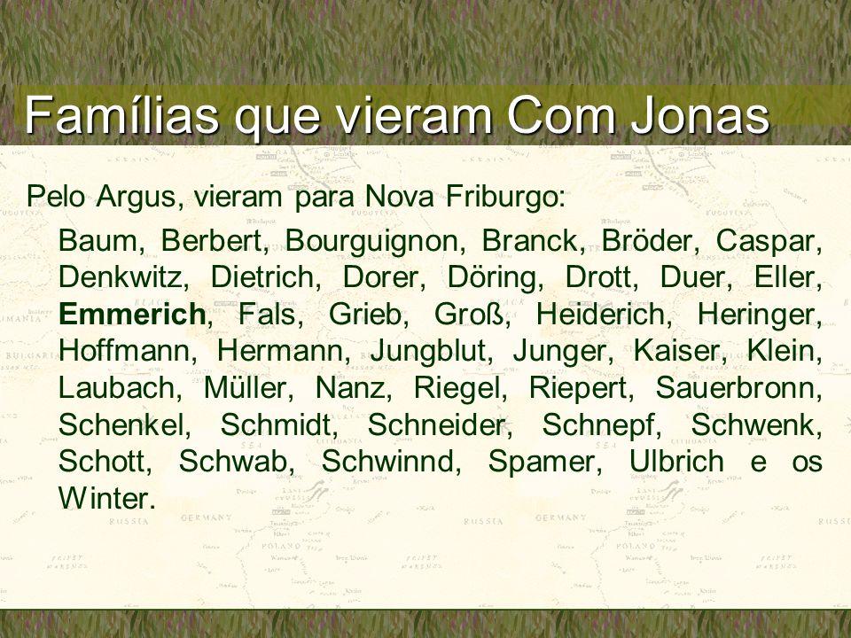 Famílias que vieram Com Jonas Pelo Argus, vieram para Nova Friburgo: Baum, Berbert, Bourguignon, Branck, Bröder, Caspar, Denkwitz, Dietrich, Dorer, Dö