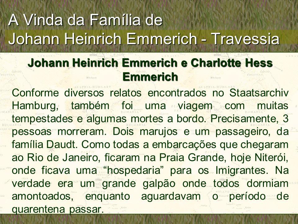 A Vinda da Família de Johann Heinrich Emmerich - Travessia Johann Heinrich Emmerich e Charlotte Hess Emmerich Conforme diversos relatos encontrados no Staatsarchiv Hamburg, também foi uma viagem com muitas tempestades e algumas mortes a bordo.