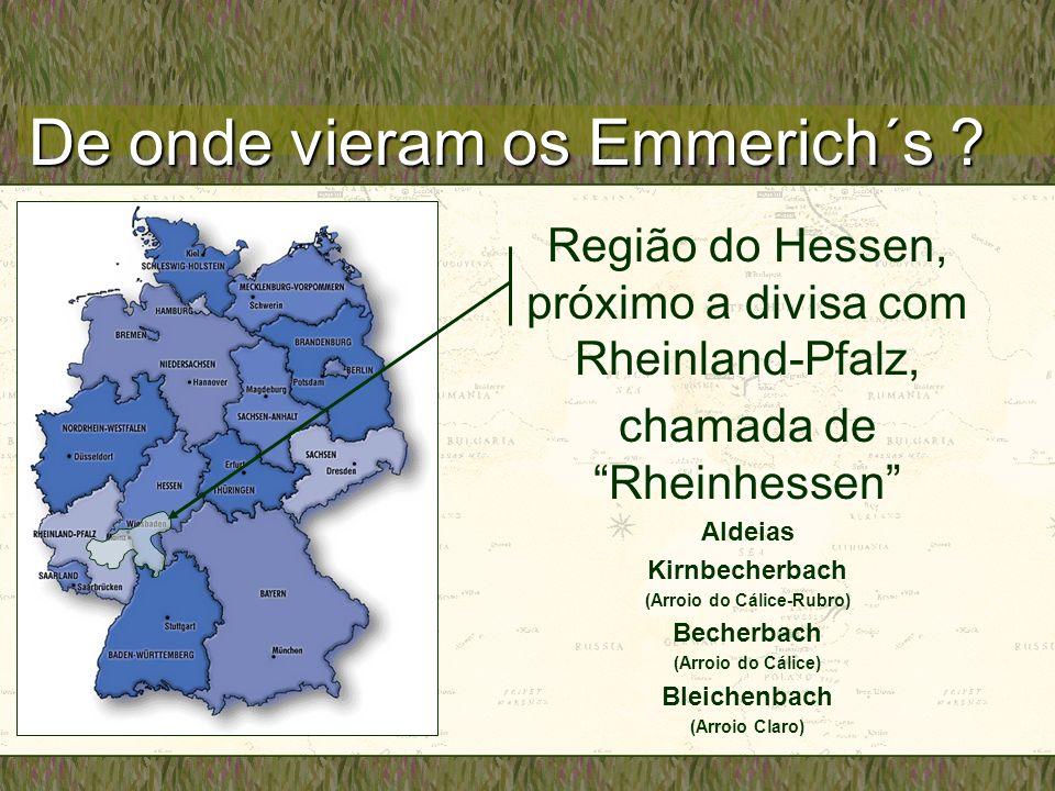 De onde vieram os Emmerich´s ? Região do Hessen, próximo a divisa com Rheinland-Pfalz, chamada de Rheinhessen Aldeias Kirnbecherbach (Arroio do Cálice