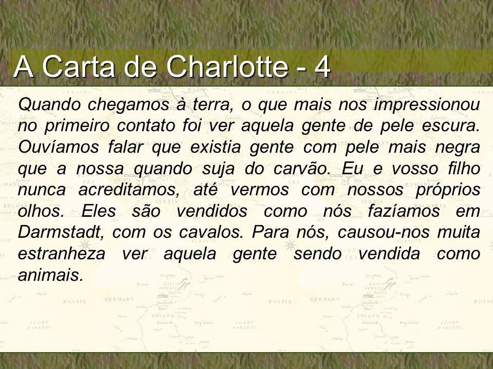 A Carta de Charlotte - 4 Quando chegamos à terra, o que mais nos impressionou no primeiro contato foi ver aquela gente de pele escura. Ouvíamos falar