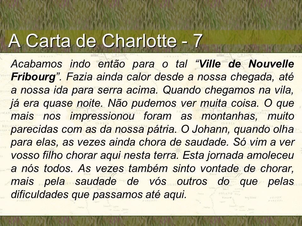 A Carta de Charlotte - 7 Acabamos indo então para o tal Ville de Nouvelle Fribourg. Fazia ainda calor desde a nossa chegada, até a nossa ida para serr