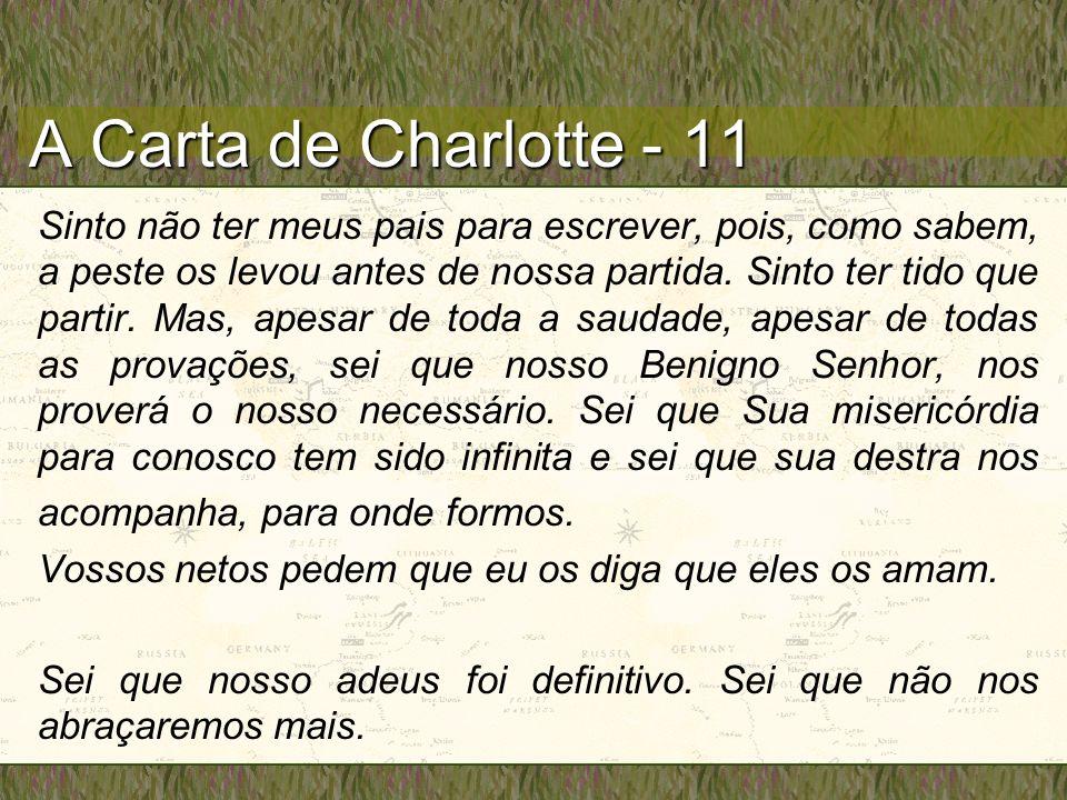 A Carta de Charlotte - 11 Sinto não ter meus pais para escrever, pois, como sabem, a peste os levou antes de nossa partida. Sinto ter tido que partir.