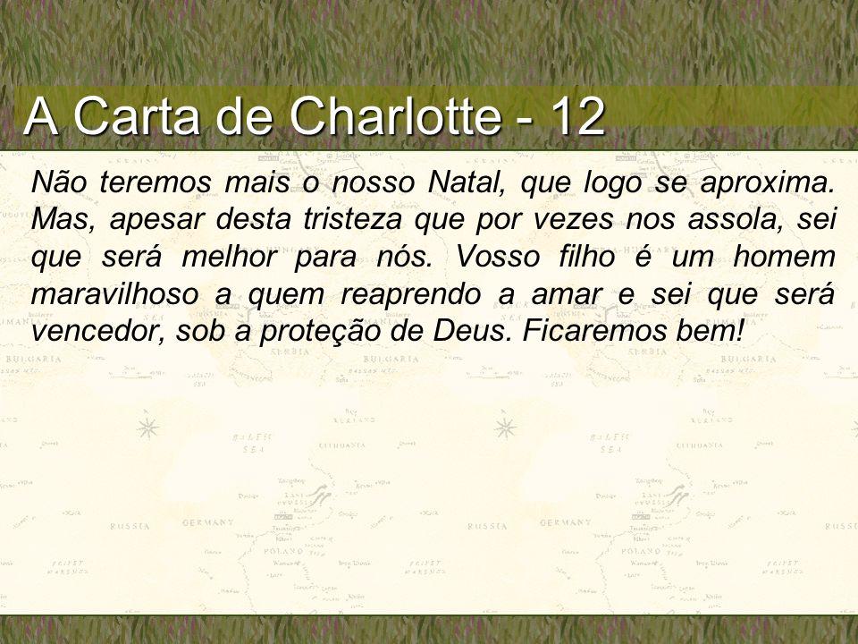 A Carta de Charlotte - 12 Não teremos mais o nosso Natal, que logo se aproxima. Mas, apesar desta tristeza que por vezes nos assola, sei que será melh