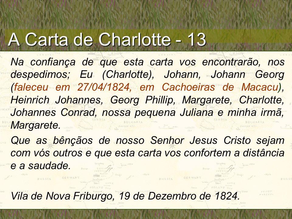 A Carta de Charlotte - 13 Na confiança de que esta carta vos encontrarão, nos despedimos; Eu (Charlotte), Johann, Johann Georg (faleceu em 27/04/1824,