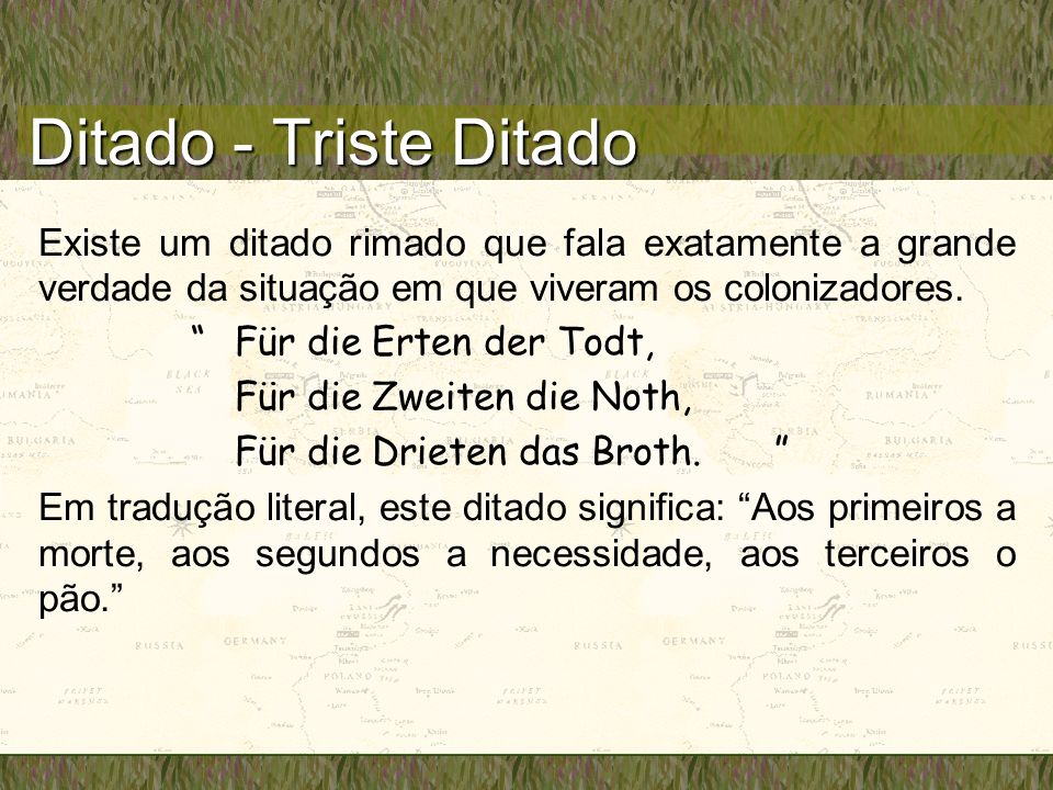 Ditado - Triste Ditado Existe um ditado rimado que fala exatamente a grande verdade da situação em que viveram os colonizadores.