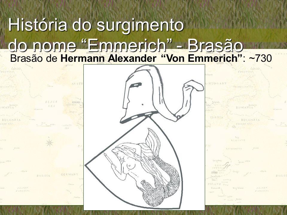 História do surgimento do nome Emmerich - Brasão Brasão de Hermann Alexander Von Emmerich: ~730