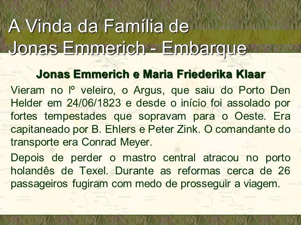 A Vinda da Família de Jonas Emmerich - Embarque Jonas Emmerich e Maria Friederika Klaar Vieram no lº veleiro, o Argus, que saiu do Porto Den Helder em 24/06/1823 e desde o início foi assolado por fortes tempestades que sopravam para o Oeste.