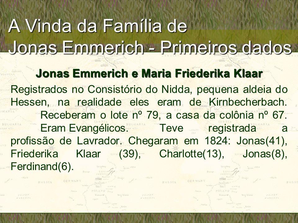 A Vinda da Família de Jonas Emmerich - Primeiros dados Jonas Emmerich e Maria Friederika Klaar Registrados no Consistório do Nidda, pequena aldeia do