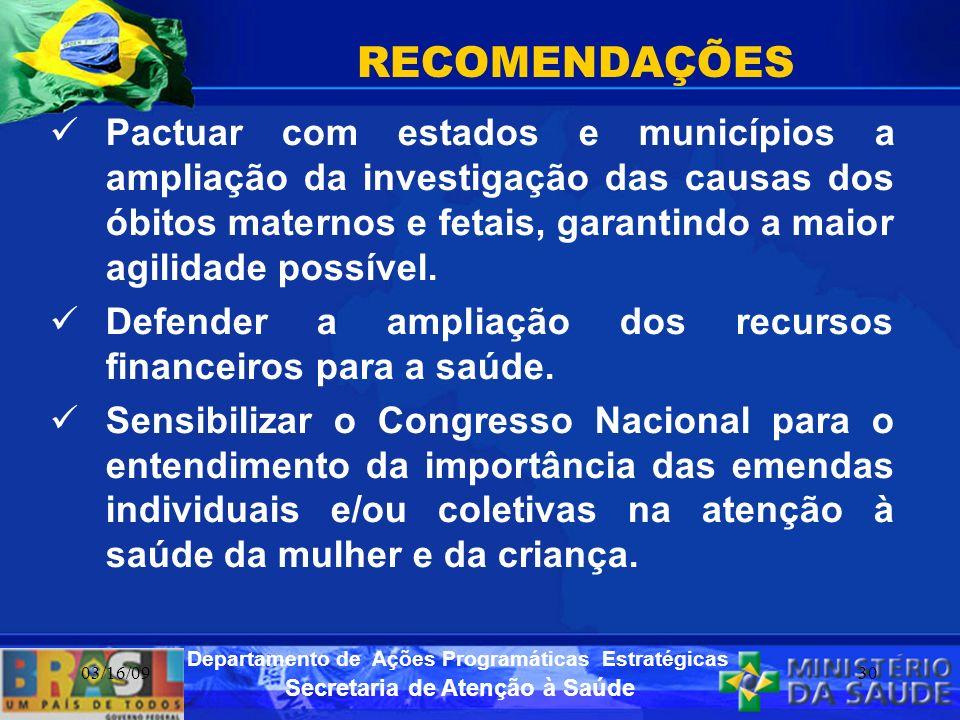 Secretaria de Atenção à Saúde Departamento de Ações Programáticas Estratégicas 03/16/0930 RECOMENDAÇÕES Pactuar com estados e municípios a ampliação d