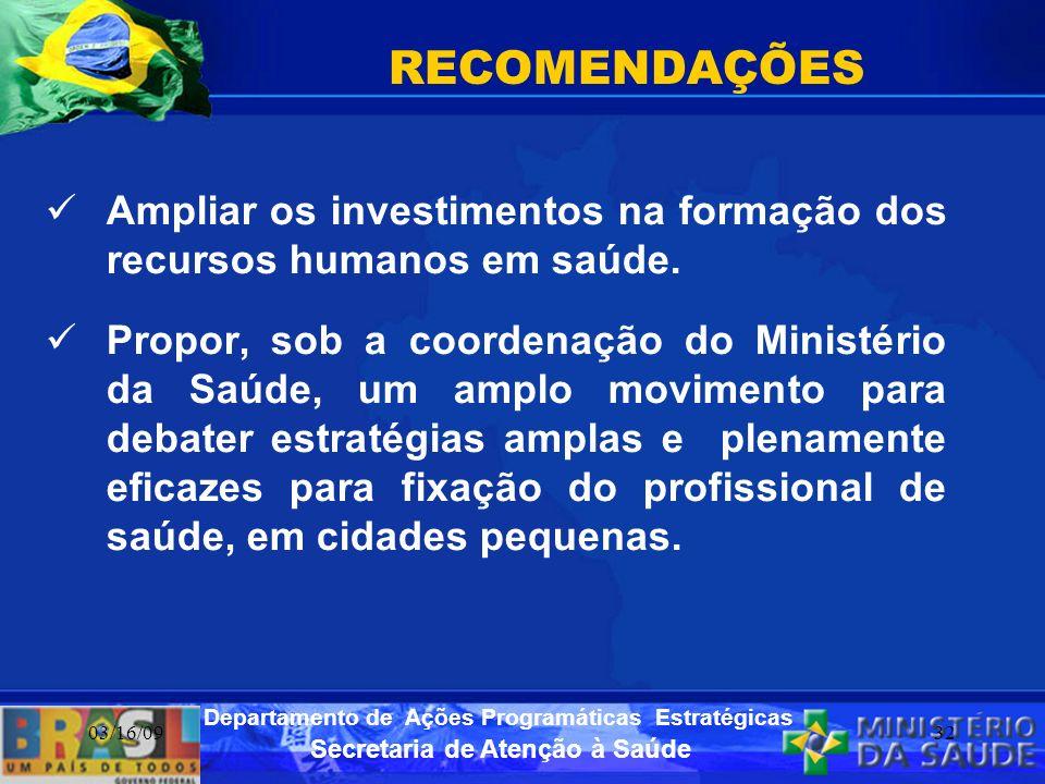 Secretaria de Atenção à Saúde Departamento de Ações Programáticas Estratégicas 03/16/0932 RECOMENDAÇÕES Ampliar os investimentos na formação dos recur