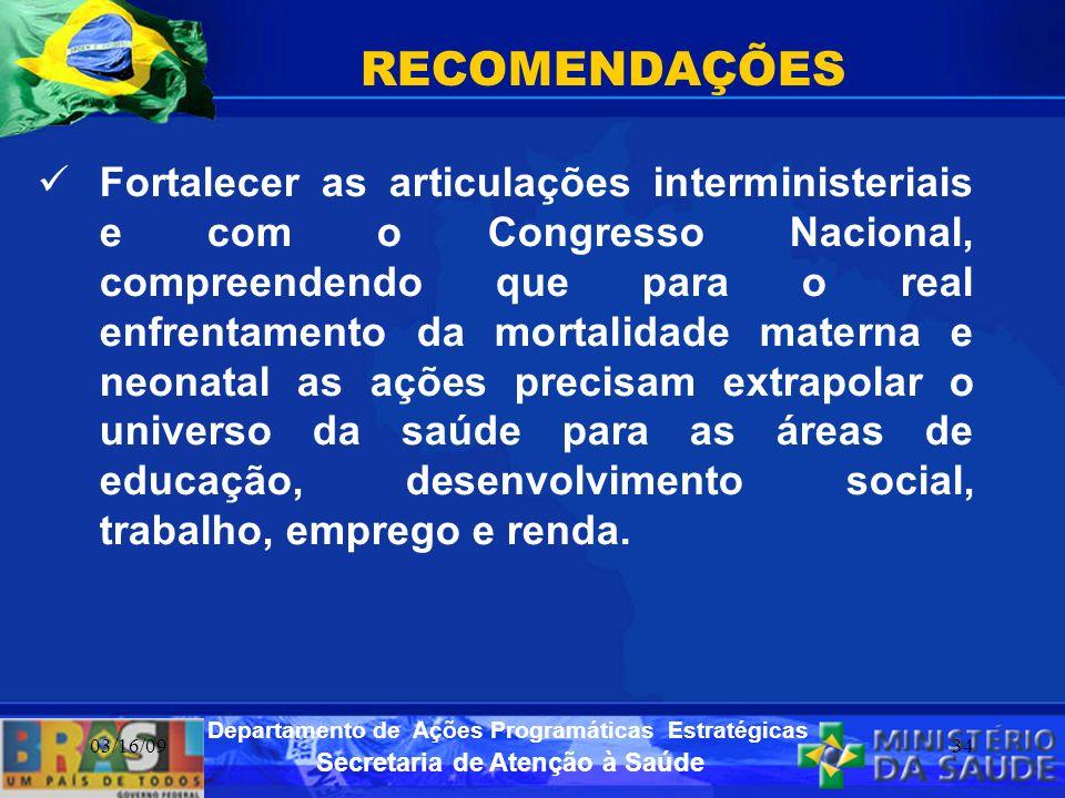 Secretaria de Atenção à Saúde Departamento de Ações Programáticas Estratégicas 03/16/0934 RECOMENDAÇÕES Fortalecer as articulações interministeriais e
