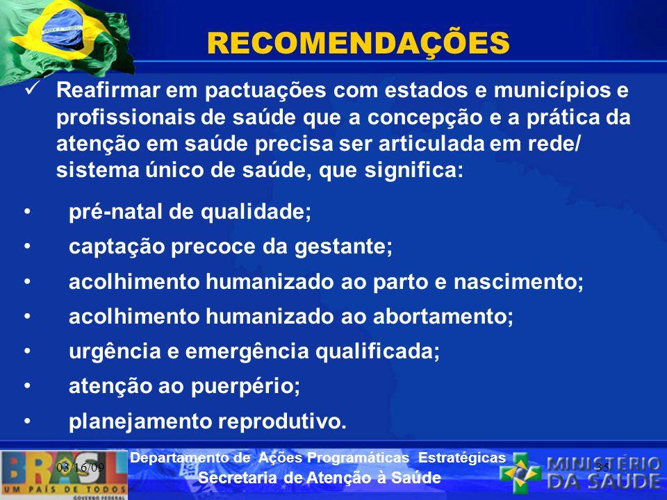 Secretaria de Atenção à Saúde Departamento de Ações Programáticas Estratégicas 03/16/0935 RECOMENDAÇÕES Reafirmar em pactuações com estados e municípi