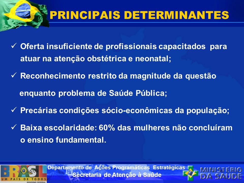 Secretaria de Atenção à Saúde Departamento de Ações Programáticas Estratégicas 03/16/098 PRINCIPAIS DETERMINANTES Oferta insuficiente de profissionais