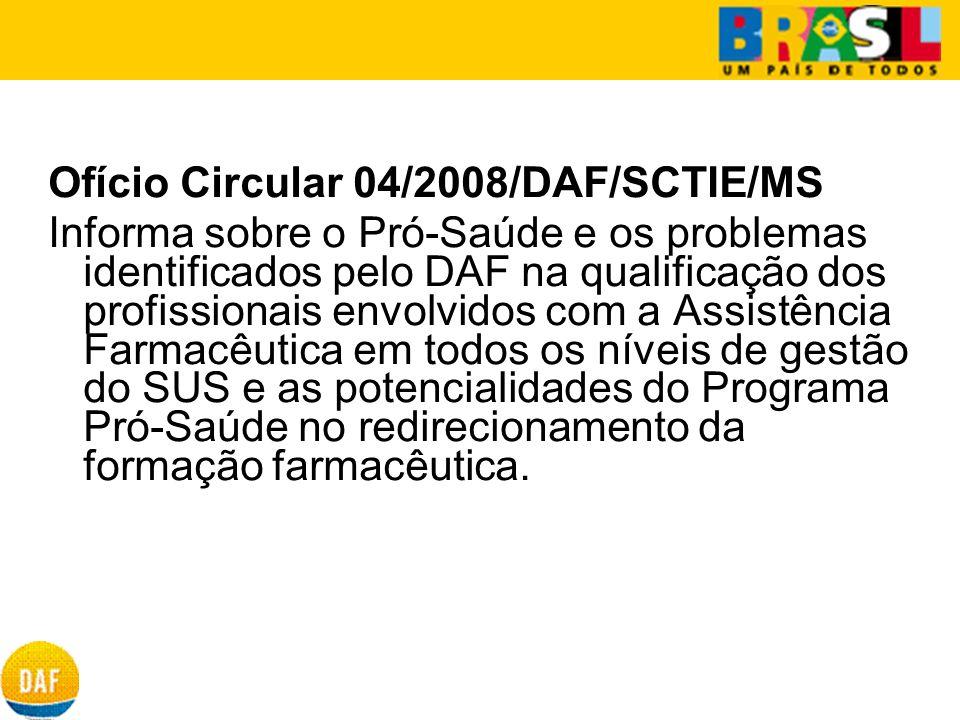 Ofício Circular 04/2008/DAF/SCTIE/MS Informa sobre o Pró-Saúde e os problemas identificados pelo DAF na qualificação dos profissionais envolvidos com