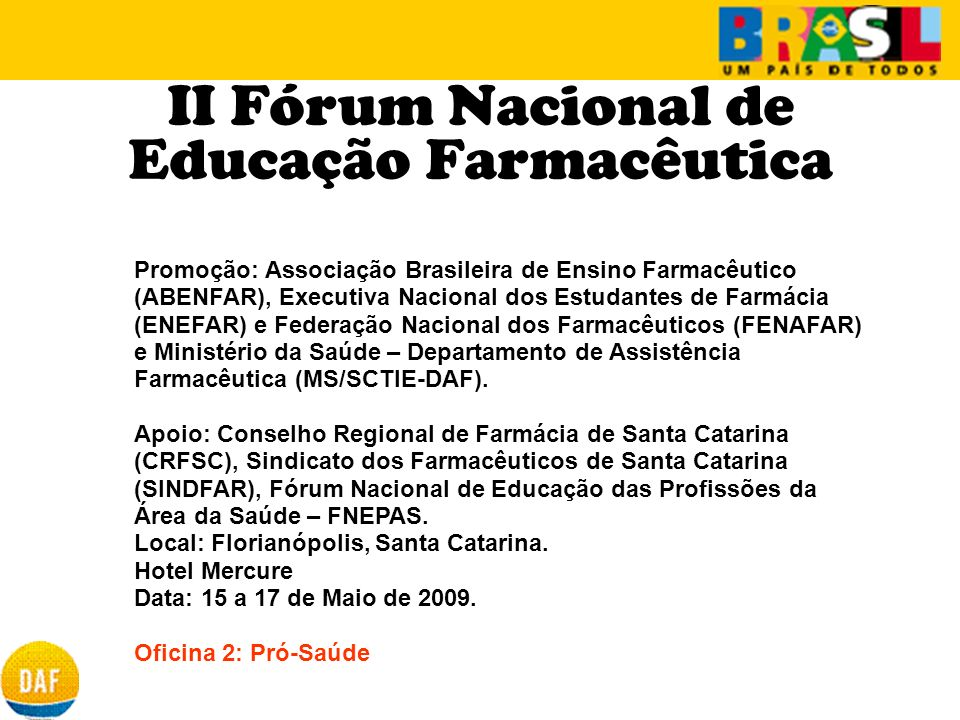 II Fórum Nacional de Educação Farmacêutica Promoção: Associação Brasileira de Ensino Farmacêutico (ABENFAR), Executiva Nacional dos Estudantes de Farm
