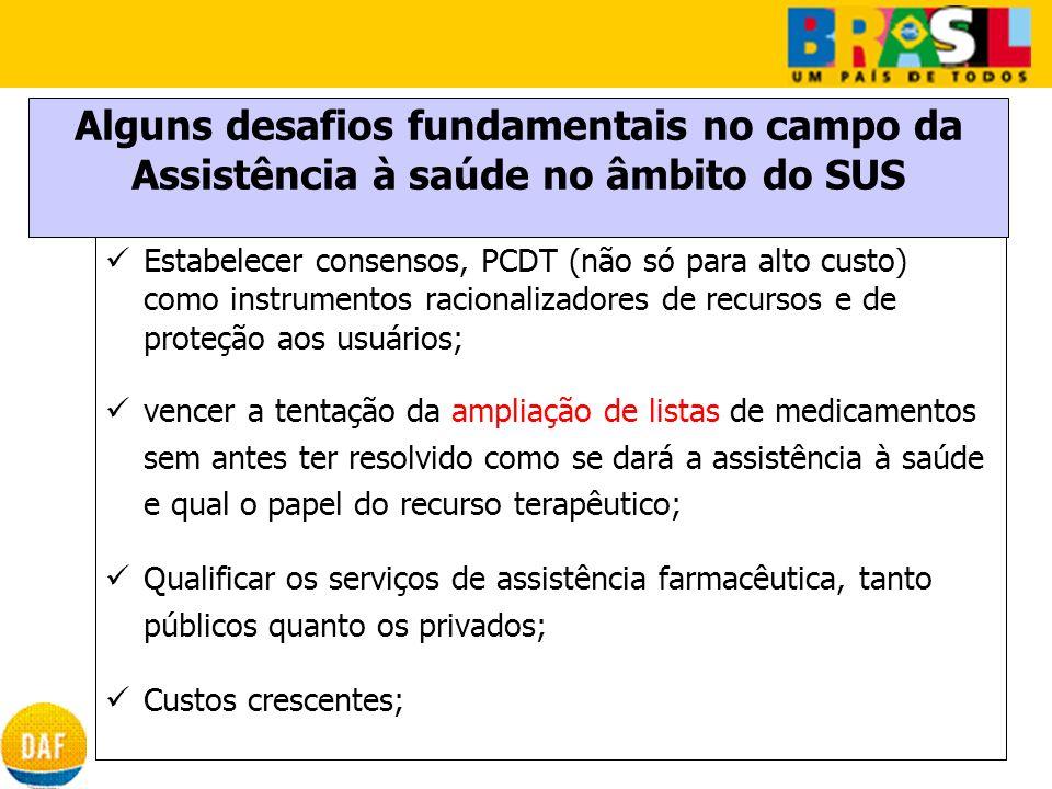 Alguns desafios fundamentais no campo da Assistência à saúde no âmbito do SUS Estabelecer consensos, PCDT (não só para alto custo) como instrumentos r