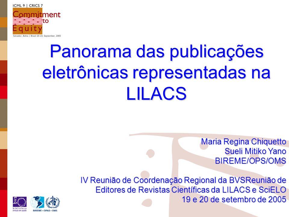 Panorama das publicações eletrônicas representadas na LILACS Maria Regina Chiquetto Sueli Mitiko Yano BIREME/OPS/OMS IV Reunião de Coordenação Regional da BVSReunião de Editores de Revistas Científicas da LILACS e SciELO 19 e 20 de setembro de 2005
