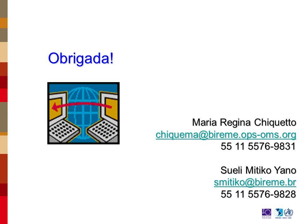 Obrigada! Maria Regina Chiquetto chiquema@bireme.ops-oms.org chiquema@bireme.ops-oms.orgchiquema@bireme.ops-oms.org 55 11 5576-9831 55 11 5576-9831 Su