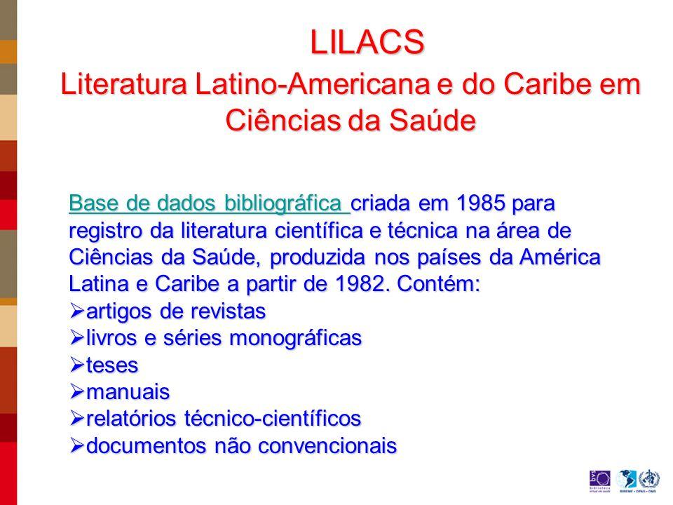 LILACS Literatura Latino-Americana e do Caribe em Ciências da Saúde Base de dados bibliográfica Base de dados bibliográfica criada em 1985 para registro da literatura científica e técnica na área de Ciências da Saúde, produzida nos países da América Latina e Caribe a partir de 1982.