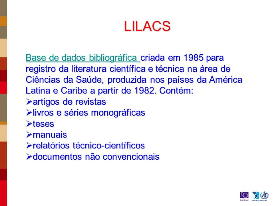 LILACS Base de dados bibliográfica Base de dados bibliográfica criada em 1985 para registro da literatura científica e técnica na área de Ciências da Saúde, produzida nos países da América Latina e Caribe a partir de 1982.
