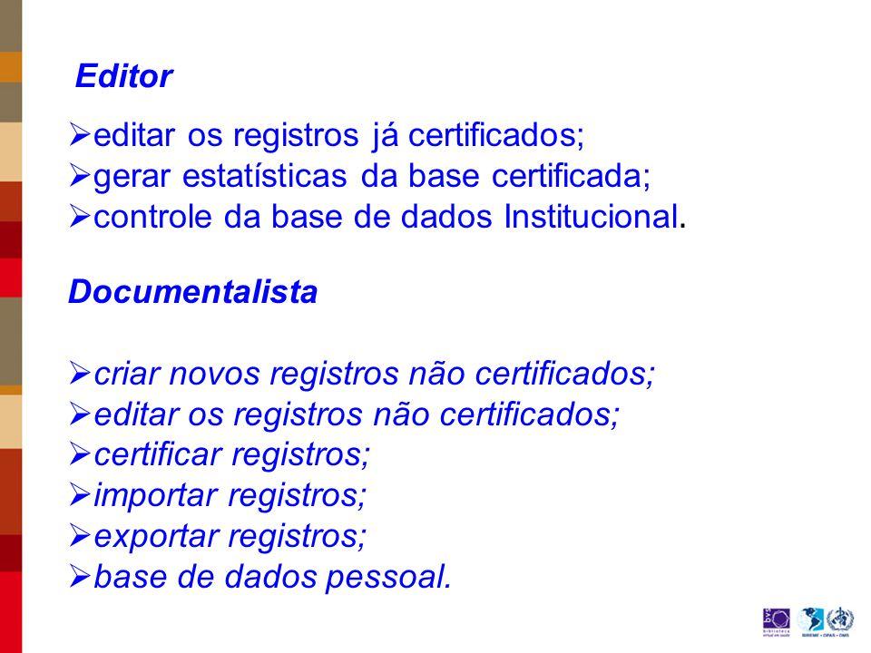 Editor editar os registros já certificados; gerar estatísticas da base certificada; controle da base de dados Institucional.