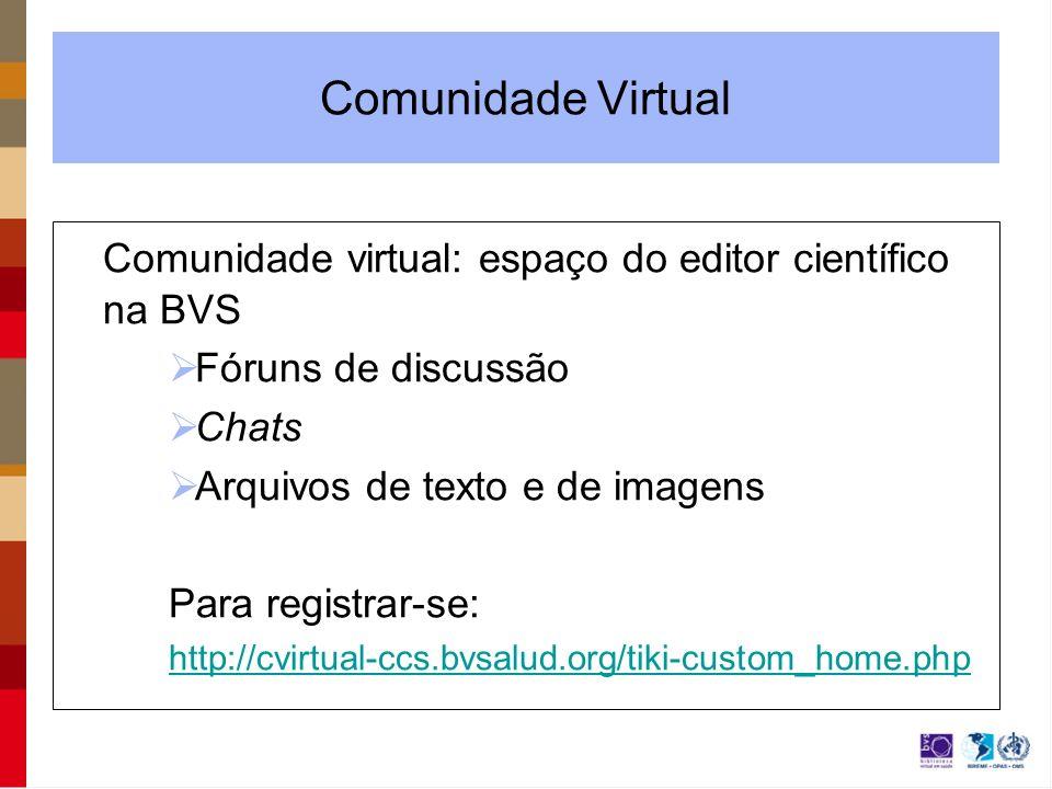 Comunidade Virtual Comunidade virtual: espaço do editor científico na BVS Fóruns de discussão Chats Arquivos de texto e de imagens Para registrar-se: