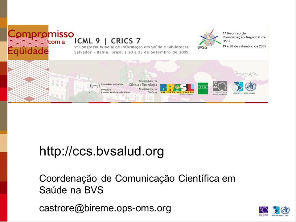http://ccs.bvsalud.org Coordenação de Comunicação Científica em Saúde na BVS castrore@bireme.ops-oms.org