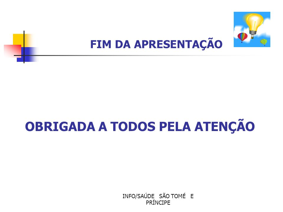INFO/SAÚDE SÃO TOMÉ E PRÍNCIPE OBRIGADA A TODOS PELA ATENÇÃO FIM DA APRESENTAÇÃO